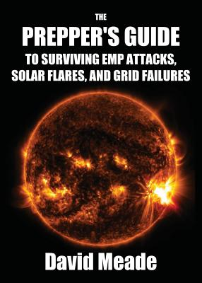 The Prepper's Guide to Surviving EMP Attacks, Solar Flares and Grid Failures Cover Image