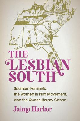 The Lesbian South: Southern Feminists, the Women in Print Movement, and the Queer Literary Canon Cover Image