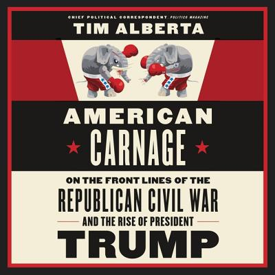 American Carnage: On the Front Lines of the Republican Civil War and the Rise of President Trump Cover Image