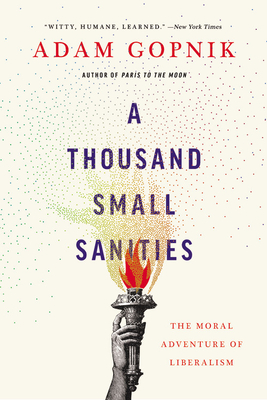 A Thousand Small Sanities: The Moral Adventure of Liberalism Cover Image