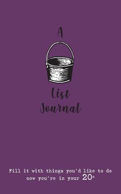 A Bucket List Journal (for your 20s): Fill it with things you'd like to do now you're in your 20s Cover Image