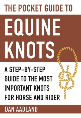 The Pocket Guide to Equine Knots: A Step-by-Step Guide to the Most Important Knots for Horse and Rider (Skyhorse Pocket Guides) Cover Image