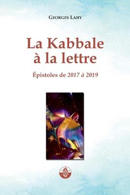 La Kabbale à la lettre: Épistoles de 2017 à 2019 Cover Image