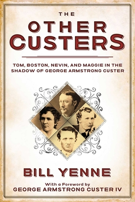 The Other Custers: Tom, Boston, Nevin, and Maggie in the Shadow of George Armstrong Custer Cover Image