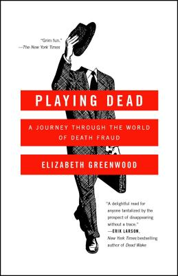 Playing Dead: A Journey Through the World of Death Fraud Cover Image