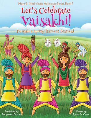 Let's Celebrate Vaisakhi! (Punjab's Spring Harvest Festival, Maya & Neel's India Adventure Series, Book 7) (Multicultural, Non-Religious, Indian Cultu Cover Image