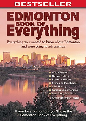 Edmonton Book of Everything: Everything You Wanted to Know About Edmonton and Were Going to Ask Anyway Cover Image