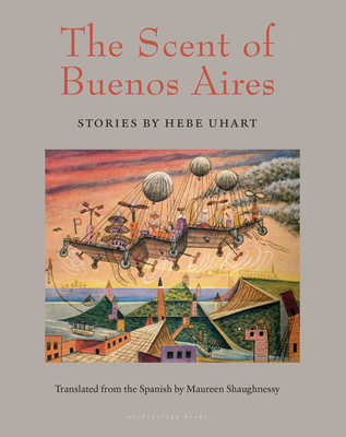 The Scent of Buenos Aires: Stories by Hebe Uhart Cover Image