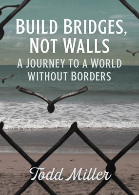 Build Bridges, Not Walls: A Journey to a World Without Borders (City Lights Open Media) Cover Image