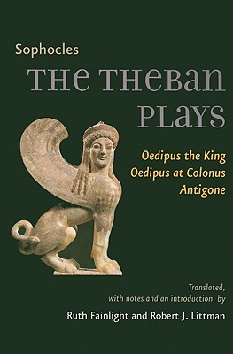 The Theban Plays: Oedipus the King, Oedipus at Colonus, Antigone (Johns Hopkins New Translations from Antiquity) Cover Image