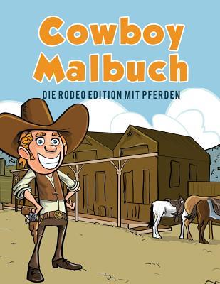 Cowboy Malbuch: Die Rodeo Edition mit Pferden Cover Image