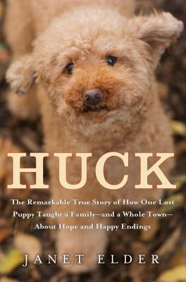 Huck: The Remarkable True Story of How One Lost Puppy Taught a Family--and a Whole Town--About Hope and Happy Endings Cover Image