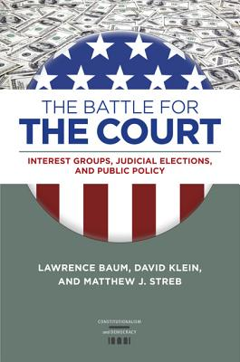 The Battle for the Court: Interest Groups, Judicial Elections, and Public Policy (Constitutionalism and Democracy) Cover Image