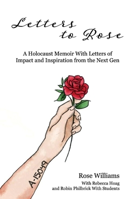 Letters to Rose: A Holocaust Memoir With Letters of Impact and Inspiration from the Next Gen Cover Image
