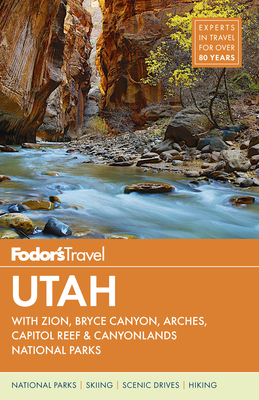 Fodor's Utah: With Zion, Bryce Canyon, Arches, Capitol Reef & Canyonlands National Parks (Travel Guide #6) Cover Image