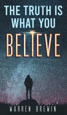 The Truth Is What You Believe Cover Image