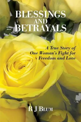 Blessings and Betrayals: A True Story of One Woman's Fight for Freedom and Love Cover Image