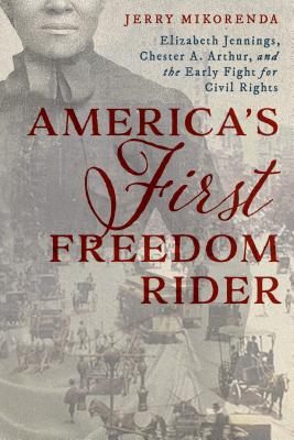 America's First Freedom Rider: Elizabeth Jennings, Chester A. Arthur, and the Early Fight for Civil Rights Cover Image