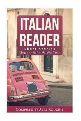 Italian Reader - Short Stories (English-Italian Parallel Text): Elementary to Intermediate (A2-B1) Cover Image