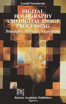 Digital Holography and Digital Image Processing: Principles, Methods, Algorithms Cover Image