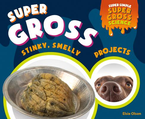 Super Gross Stinky, Smelly Projects Cover Image