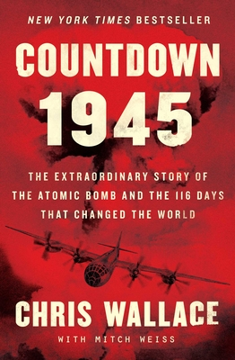 Countdown 1945: The Extraordinary Story of the Atomic Bomb and the 116 Days That Changed the World Cover Image