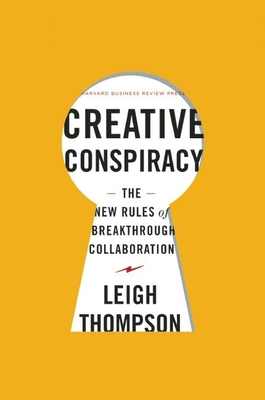 Creative Conspiracy: The New Rules of Breakthrough CollaborationLeigh Thompson