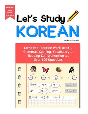 Let's Study Korean: Complete Practice Work Book for Grammar, Spelling, Vocabulary and Reading Comprehension With Over 600 Questions Cover Image