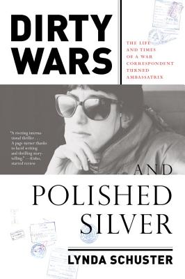 Dirty Wars and Polished Silver: The Life and Times of a War Correspondent Turned Ambassatrix Cover Image