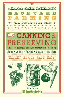 Backyard Farming: Canning & Preserving: Over 75 Recipes for the Homestead Kitchen Cover Image