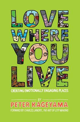 Love Where You Live: Creating Emotionally Engaging Places Cover Image