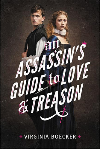 The Assassin's Guide to Love and Treason by Virginia Boecker