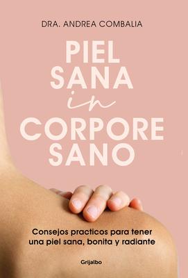 Piel Sana in Corpore Sano: Consejos Prácticos Para Tener Una Piel Sana, Bonita Y Radiante / Healthy Skin in a Healthy Body Cover Image