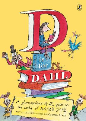 D Is for Dahl: A gloriumptious A-Z guide to the world of Roald Dahl Cover Image