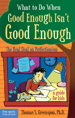 What to Do When Good Enough Isn't Good Enough: The Real Deal on Perfectionism: A Guide for Kids Cover Image
