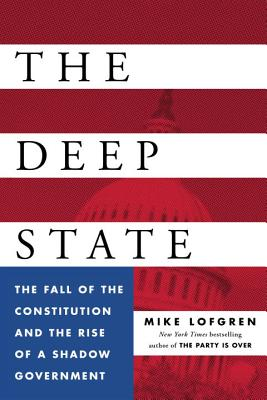 The Deep State: The Fall of the Constitution and the Rise of a Shadow Government Cover Image