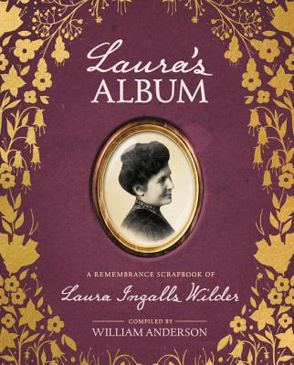 Laura's Album: A Remembrance Scrapbook of Laura Ingalls Wilder (Little House Nonfiction) Cover Image