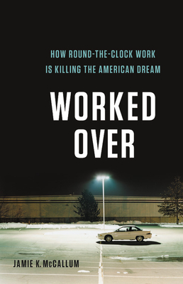 Worked Over: How Round-the-Clock Work Is Killing the American Dream Cover Image