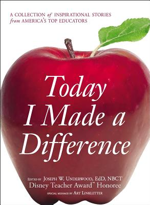 Today I Made a Difference: A Collection of Inspirational Stories from America's Top Educators Cover Image