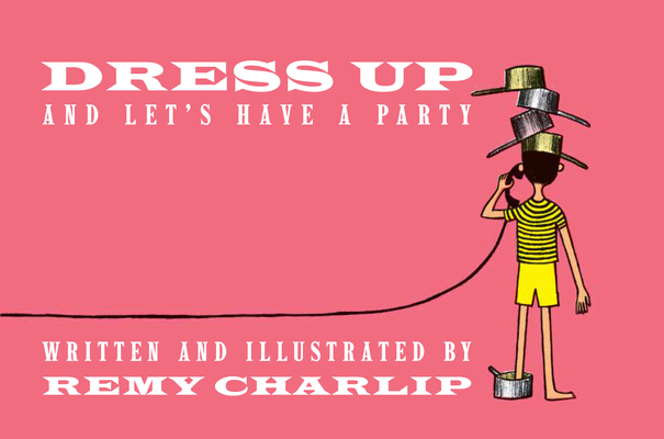 Dress Up and Let's Have a Party by Remy Charlip