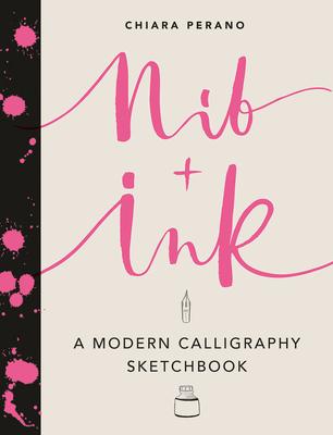 Nib + Ink: A Modern Calligraphy Sketchbook Cover Image