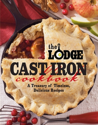 The Lodge Cast Iron Cookbook: A Treasury of Timeless, Delicious Recipes Cover Image