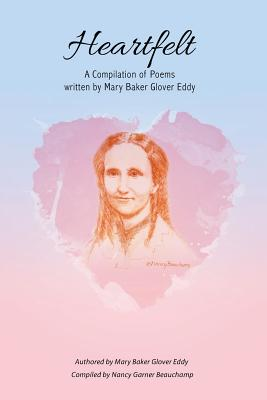 Heartfelt: A Compilation of Poems Written by Mary Baker Glover Eddy Cover Image