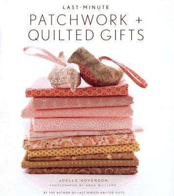 Last-Minute Patchwork + Quilted Gifts Cover