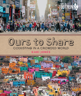 Ours to Share: Coexisting in a Crowded World (Orca Footprints #16) Cover Image