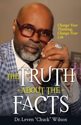 The Truth about the Facts: Change Your Thinking, Change Your Life Cover Image