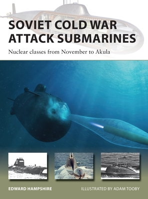 Soviet Cold War Attack Submarines: Nuclear classes from November to Akula (New Vanguard) Cover Image