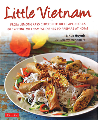 Little Vietnam: From Lemongrass Chicken to Rice Paper Rolls, 80 Exciting Vietnamese Dishes to Prepare at Home [vietnamese Cookbook] Cover Image