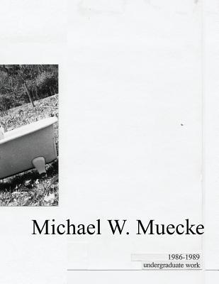 Michael W. Muecke Undergraduate Work: 1986-1989 Cover Image