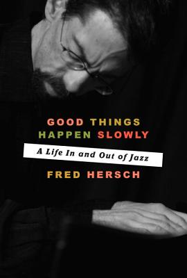 Good Things Happen Slowly: A Life In and Out of Jazz Cover Image